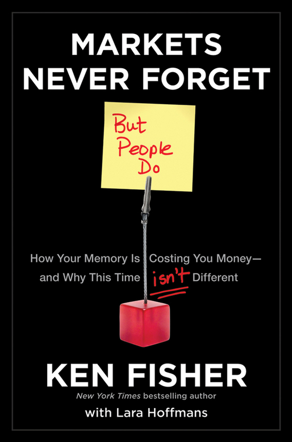 Kenneth Fisher L. Markets Never Forget (But People Do). How Your Memory Is Costing You Money--and Why This Time Isn't Different andrew teufel fisher investments on technology
