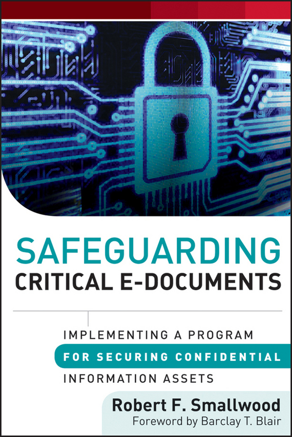 Robert Smallwood F. Safeguarding Critical E-Documents. Implementing a Program for Securing Confidential Information Assets hospitals for patient s healing and well being