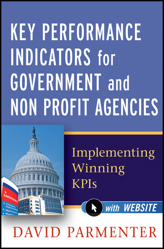 David  Parmenter Key Performance Indicators for Government and Non Profit Agencies. Implementing Winning KPIs david parmenter key performance indicators developing implementing and using winning kpis