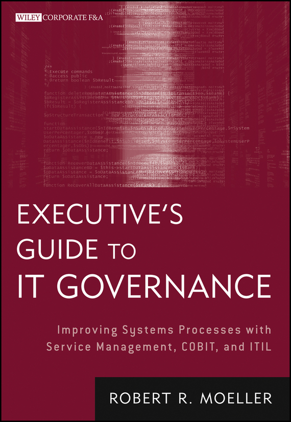 Robert R. Moeller Executive's Guide to IT Governance. Improving Systems Processes with Service Management, COBIT, and ITIL eric marks a service oriented architecture soa governance for the services driven enterprise