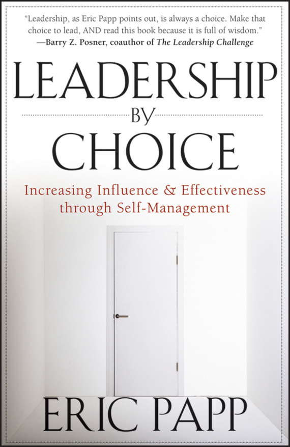 Eric  Papp Leadership by Choice. Increasing Influence and Effectiveness through Self-Management teresian leadership a historical analysis
