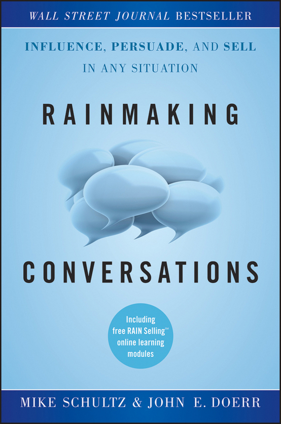 Mike Schultz Rainmaking Conversations. Influence, Persuade, and Sell in Any Situation juan stegmann pablo strategic value management stock value creation and the management of the firm