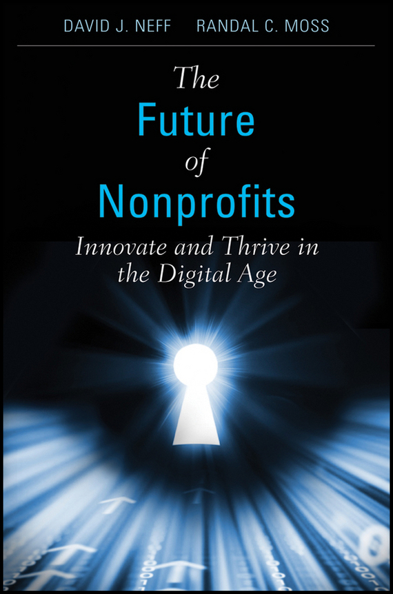 David Neff J. The Future of Nonprofits. Innovate and Thrive in the Digital Age mark hatch r the maker revolution building a future on creativity and innovation in an exponential world