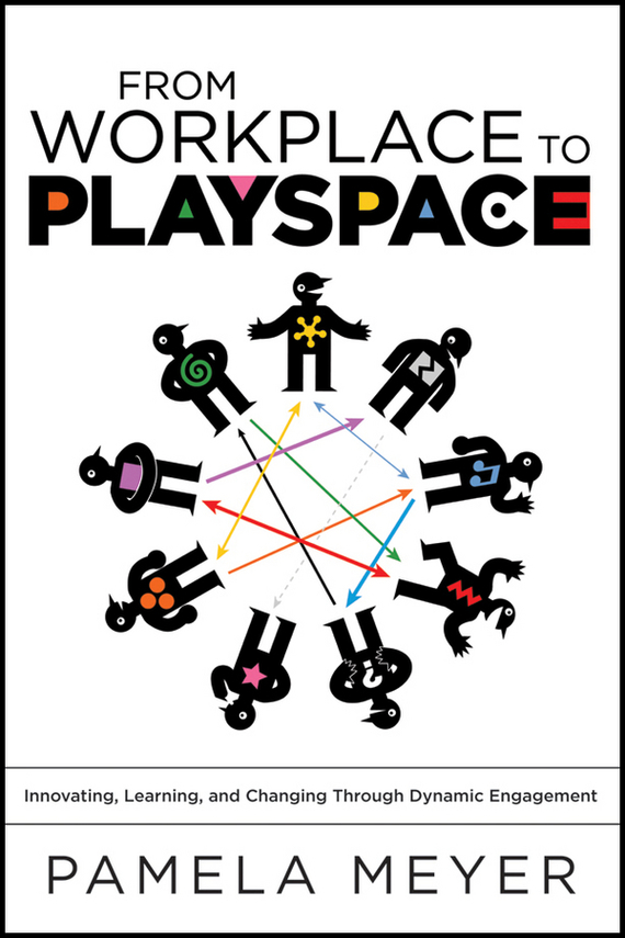 Pamela Meyer From Workplace to Playspace. Innovating, Learning and Changing Through Dynamic Engagement learning mathematics from comparing multiple examples