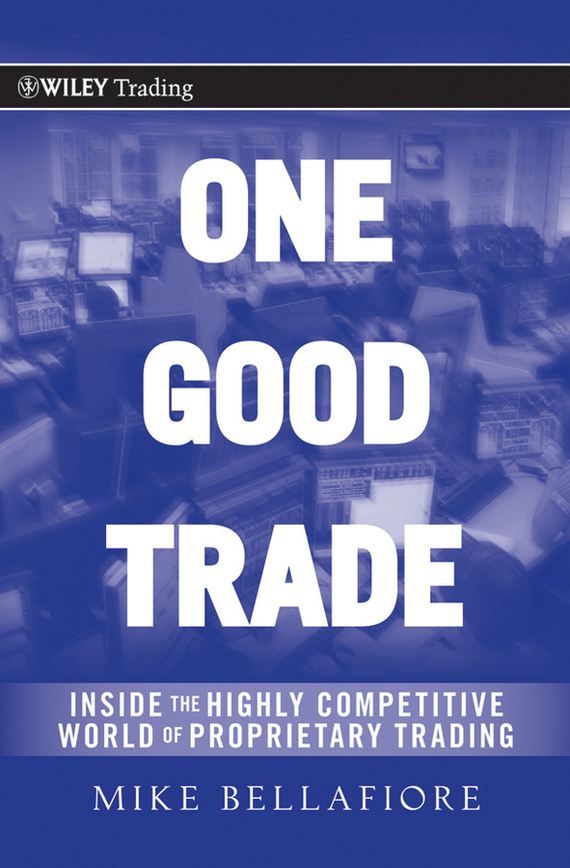 Mike  Bellafiore One Good Trade. Inside the Highly Competitive World of Proprietary Trading mike bellafiore one good trade inside the highly competitive world of proprietary trading