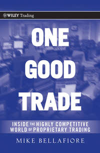Mike  Bellafiore - One Good Trade. Inside the Highly Competitive World of Proprietary Trading