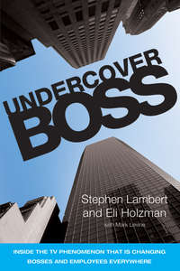 Stephen  Lambert - Undercover Boss. Inside the TV Phenomenon that is Changing Bosses and Employees Everywhere