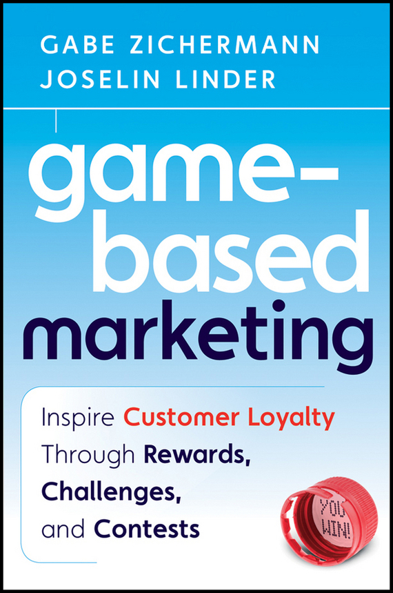 где купить Gabe  Zichermann Game-Based Marketing. Inspire Customer Loyalty Through Rewards, Challenges, and Contests по лучшей цене