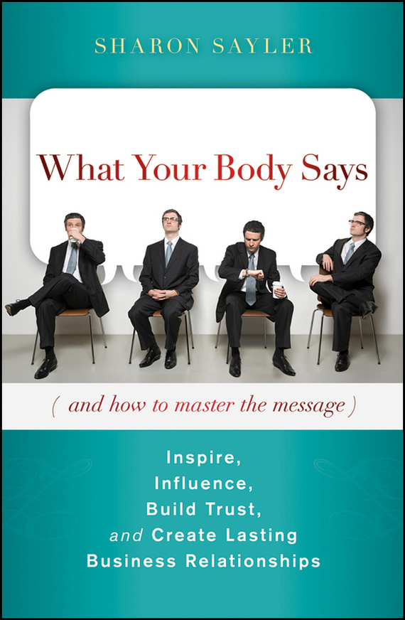 Sharon  Sayler What Your Body Says (And How to Master the Message). Inspire, Influence, Build Trust, and Create Lasting Business Relationships 10 pcs mini tvip 410 412 box amlogic quad core 4gb linux android 4 4 dual os smart tv box h 265 airplay dlna 250 254 free ship