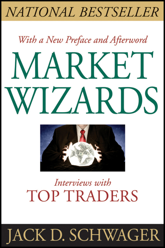 Jack Schwager D. Market Wizards. Interviews With Top Traders the wizards of once