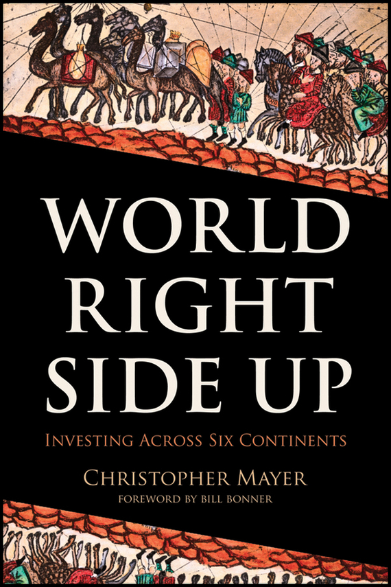 Christopher Mayer W. World Right Side Up. Investing Across Six Continents shakespeare w the merchant of venice книга для чтения
