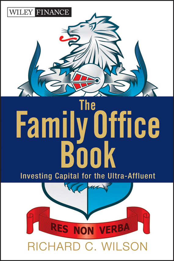 Richard Wilson C. The Family Office Book. Investing Capital for the Ultra-Affluent car