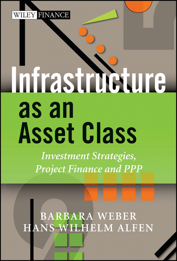 Barbara  Weber Infrastructure as an Asset Class. Investment Strategies, Project Finance and PPP barbara weber infrastructure as an asset class investment strategies project finance and ppp