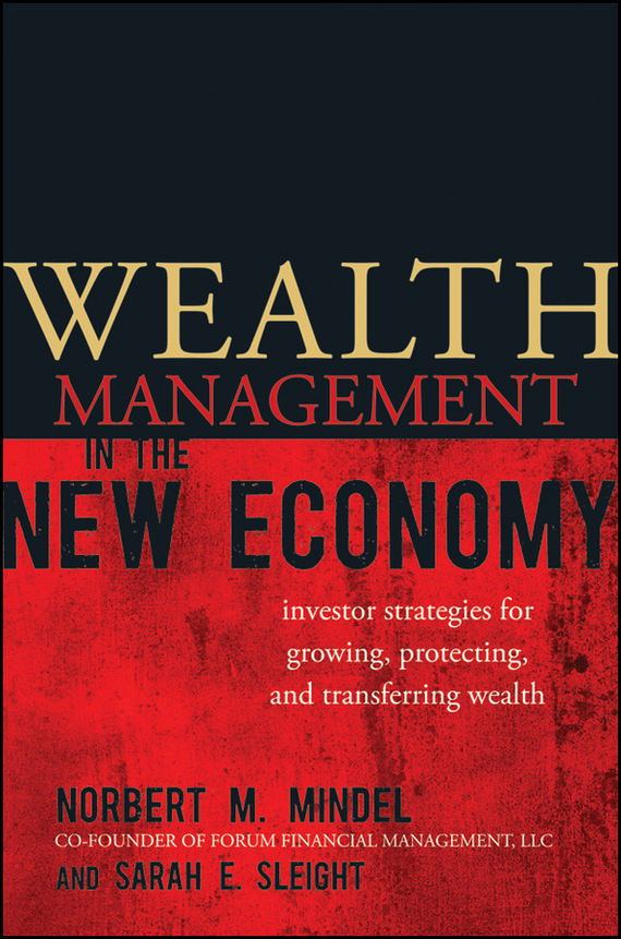 Norbert Mindel M. Wealth Management in the New Economy. Investor Strategies for Growing, Protecting and Transferring Wealth ISBN: 9780470590065