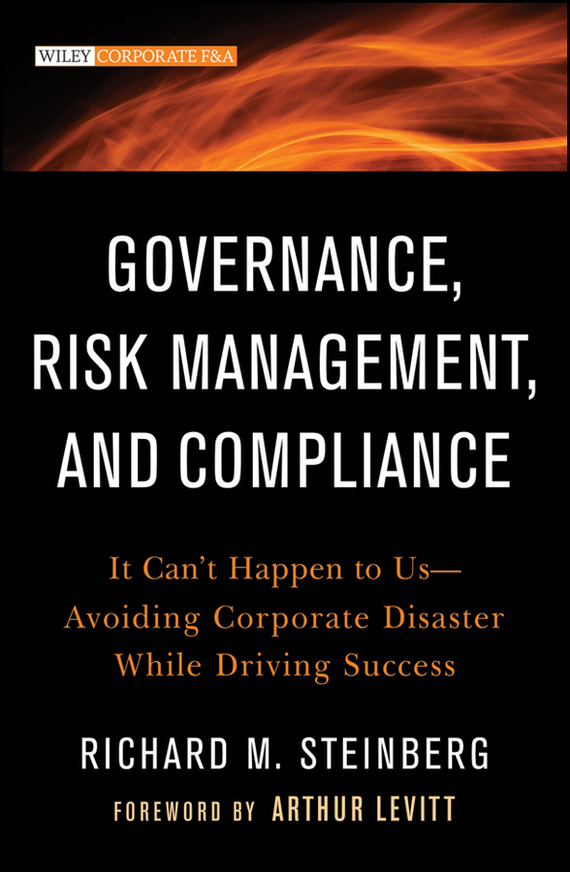 Richard Steinberg M. Governance, Risk Management, and Compliance. It Can't Happen to Us--Avoiding Corporate Disaster While Driving Success corporate cash management strategy and practice