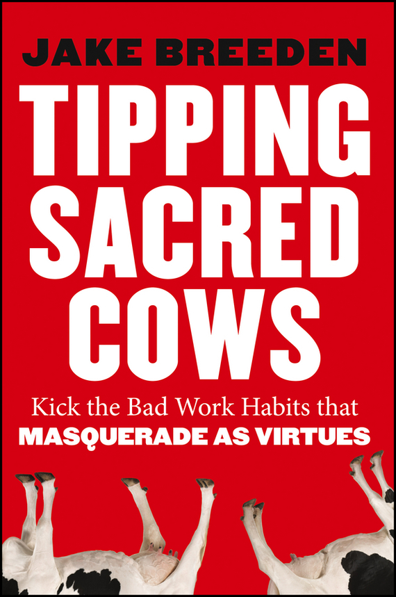 Jake Breeden Tipping Sacred Cows. Kick the Bad Work Habits that Masquerade as Virtues cells at work 1