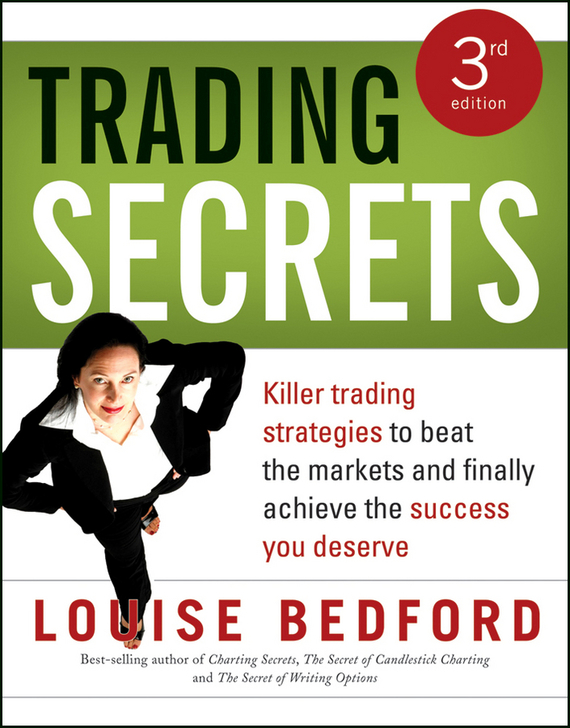 Louise Bedford Trading Secrets. Killer trading strategies to beat the markets and finally achieve the success you deserve, цена и фото