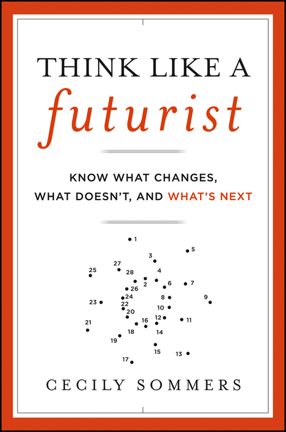 Cecily  Sommers Think Like a Futurist. Know What Changes, What Doesn't, and What's Next like a virgin secrets they won t teach you at business school