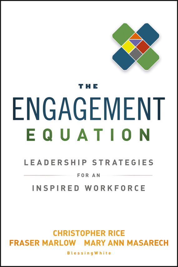 Christopher  Rice The Engagement Equation. Leadership Strategies for an Inspired Workforce nigel nicholson the i of leadership strategies for seeing being and doing