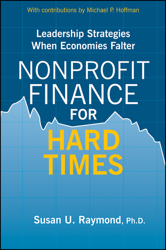 Susan Raymond U. Nonprofit Finance for Hard Times. Leadership Strategies When Economies Falter nigel nicholson the i of leadership strategies for seeing being and doing