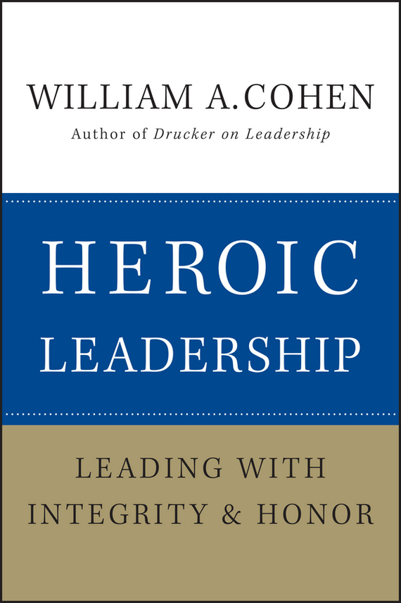 William Cohen A. Heroic Leadership. Leading with Integrity and Honor fiedler new approaches to effective leadership cognitive resources