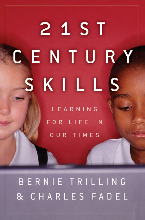 Bernie Trilling 21st Century Skills. Learning for Life in Our Times ISBN: 9780470553909