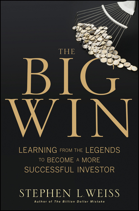 Stephen Weiss L. The Big Win. Learning from the Legends to Become a More Successful Investor ISBN: 9781118221273 stephen weiss l the big win learning from the legends to become a more successful investor