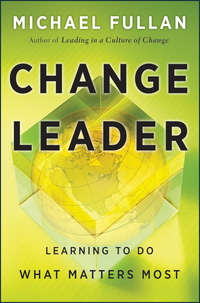 Michael  Fullan - Change Leader. Learning to Do What Matters Most
