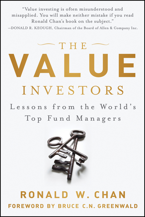 Ronald Chan The Value Investors. Lessons from the World's Top Fund Managers купить