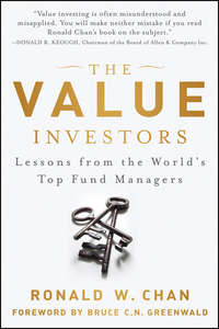 Ronald  Chan - The Value Investors. Lessons from the World's Top Fund Managers