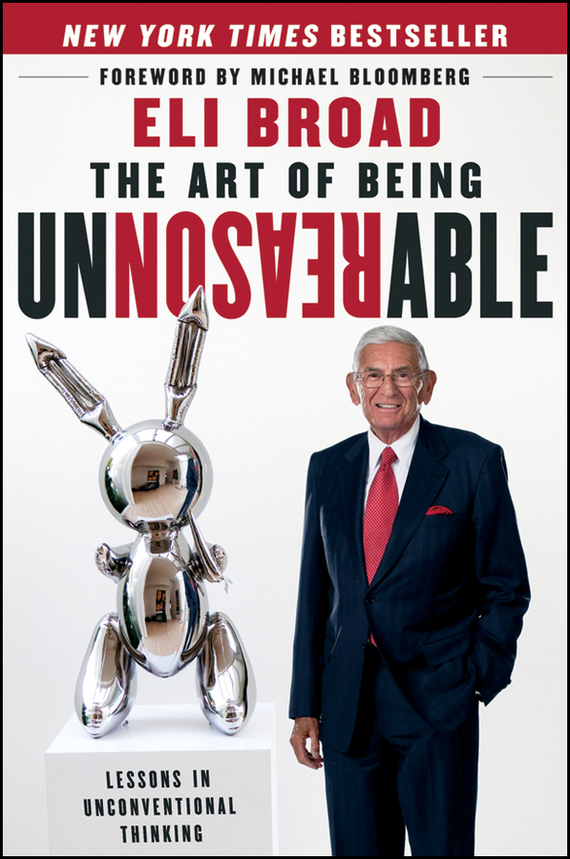 Eli Broad The Art of Being Unreasonable. Lessons in Unconventional Thinking duncan bruce the dream cafe lessons in the art of radical innovation