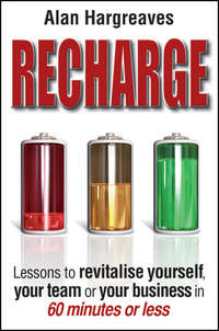 Alan  Hargreaves - Recharge. Lessons to Revitalise Yourself, Your Team or Your Business in 60 Minutes or Less