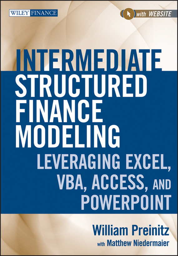 William Preinitz Intermediate Structured Finance Modeling. Leveraging Excel, VBA, Access, and Powerpoint