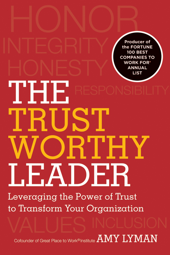 Amy  Lyman The Trustworthy Leader. Leveraging the Power of Trust to Transform Your Organization николай камзин diffusion value of the collateral among the affiliated persons of the credit organization structures
