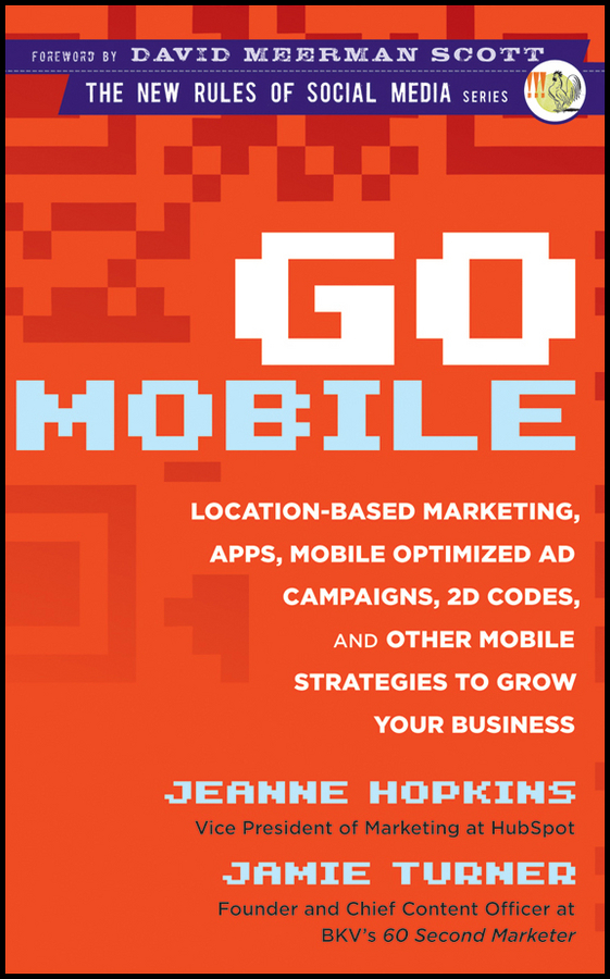 Jeanne  Hopkins Go Mobile. Location-Based Marketing, Apps, Mobile Optimized Ad Campaigns, 2D Codes and Other Mobile Strategies to Grow Your Business marketing strategies and performance of agricultural marketing firms