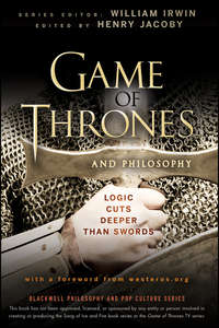 William  Irwin - Game of Thrones and Philosophy. Logic Cuts Deeper Than Swords