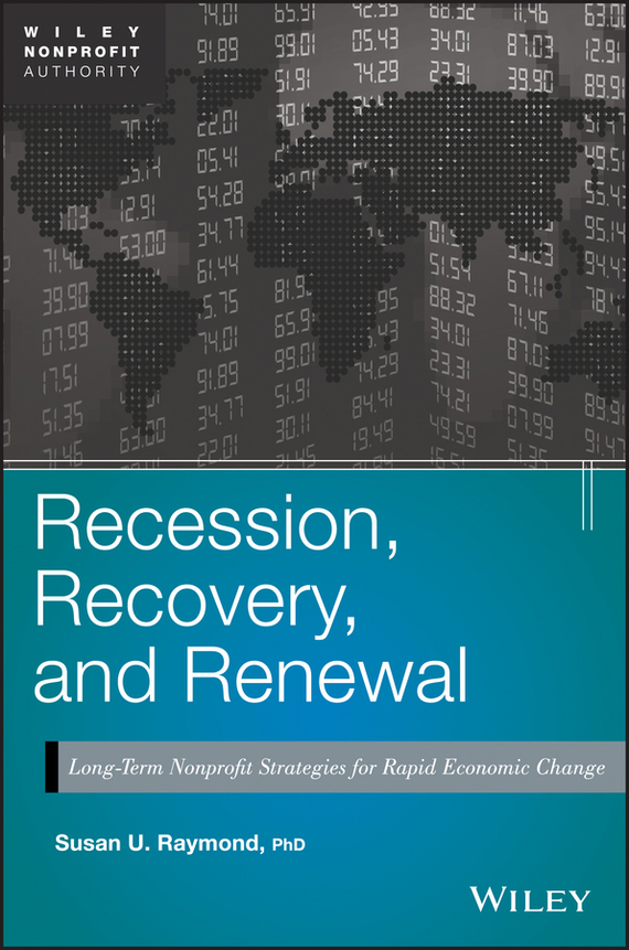 Susan Raymond U. Recession, Recovery, and Renewal. Long-Term Nonprofit Strategies for Rapid Economic Change