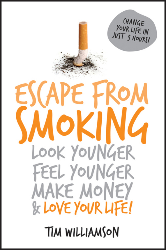 Tim Williamson Escape from Smoking. Look Younger, Feel Younger, Make Money and Love Your Life! cd iron maiden a matter of life and death