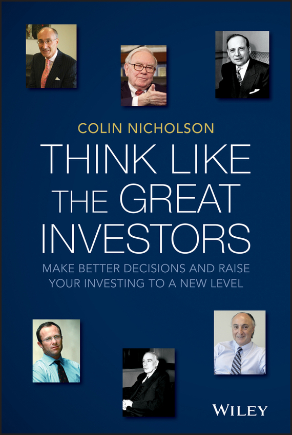 Colin  Nicholson Think Like the Great Investors. Make Better Decisions and Raise Your Investing to a New Level reid hoffman angel investing the gust guide to making money and having fun investing in startups