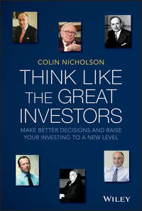 Colin  Nicholson - Think Like the Great Investors. Make Better Decisions and Raise Your Investing to a New Level