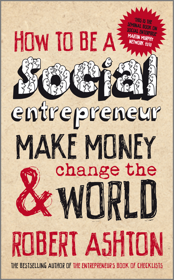 Robert Ashton How to be a Social Entrepreneur. Make Money and Change the World dionne kasian lew the social executive how to master social media and why it s good for business