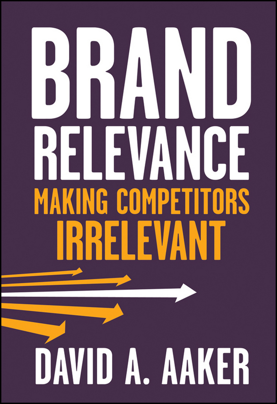 David Aaker A. Brand Relevance. Making Competitors Irrelevant madhavan ramanujam monetizing innovation how smart companies design the product around the price