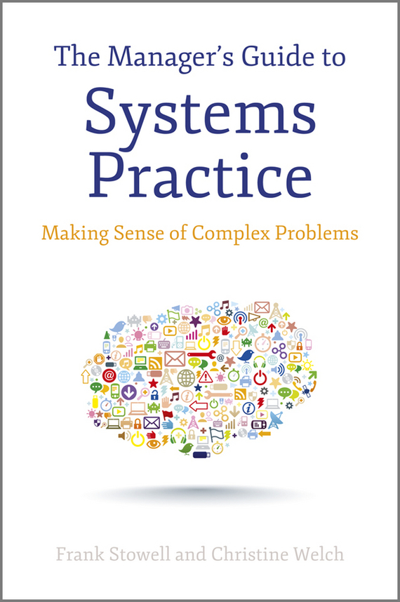 Frank  Stowell The Manager's Guide to Systems Practice. Making Sense of Complex Problems sebastien bossu an introduction to equity derivatives theory and practice