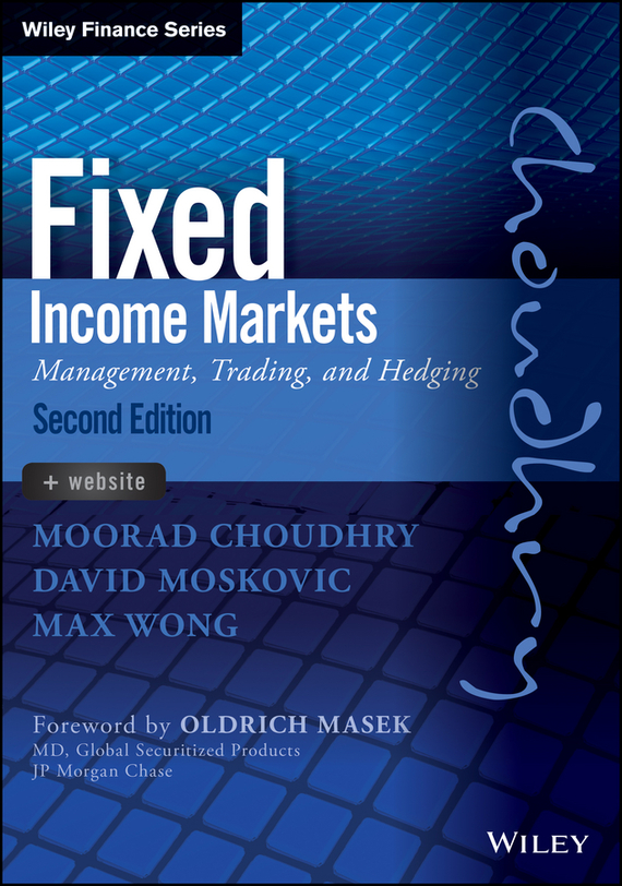 Moorad Choudhry Fixed Income Markets. Management, Trading and Hedging moorad choudhry fixed income securities and derivatives handbook