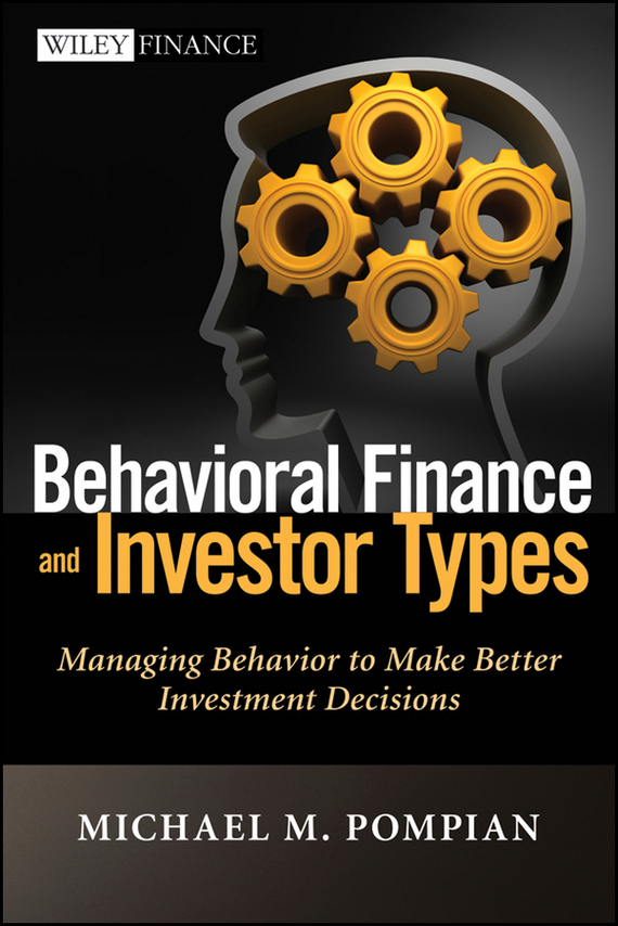Michael Pompian M. Behavioral Finance and Investor Types. Managing Behavior to Make Better Investment Decisions barbara weber infrastructure as an asset class investment strategies project finance and ppp
