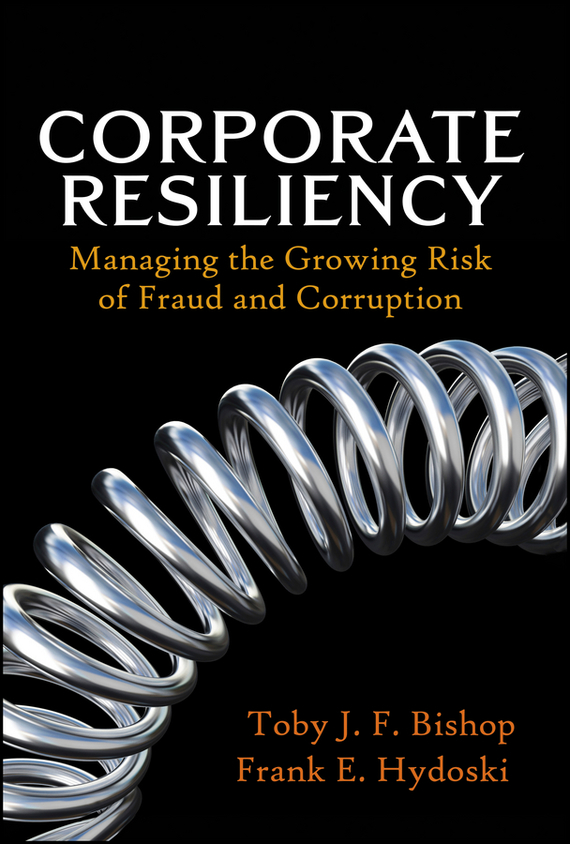 Toby Bishop J. Corporate Resiliency. Managing the Growing Risk of Fraud and Corruption corporate governance and firm value