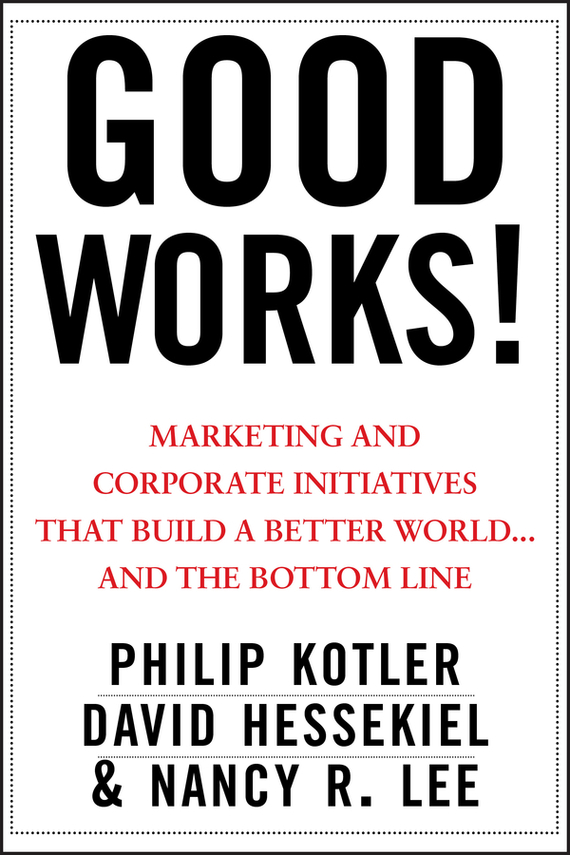 Nancy Lee Good Works!. Marketing and Corporate Initiatives that Build a Better World...and the Bottom Line