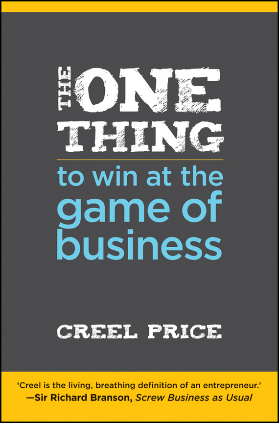 Creel  Price The One Thing to Win at the Game of Business. Master the Art of Decisionship -- The Key to Making Better, Faster Decisions the price regulation of