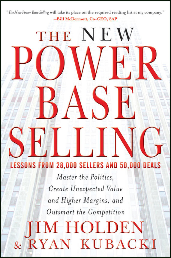 Jim  Holden The New Power Base Selling. Master The Politics, Create Unexpected Value and Higher Margins, and Outsmart the Competition insights into politics and the language of politics а course of english учебное пособие