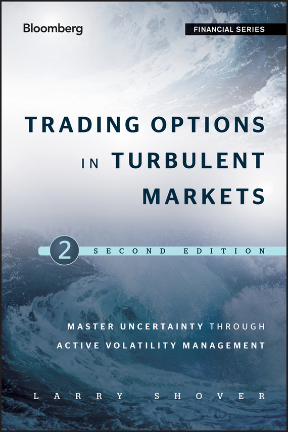 Larry  Shover Trading Options in Turbulent Markets. Master Uncertainty through Active Volatility Management pierino ursone how to calculate options prices and their greeks exploring the black scholes model from delta to vega